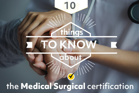 10 Things to Know About the Medical Surgical Certification (2019)