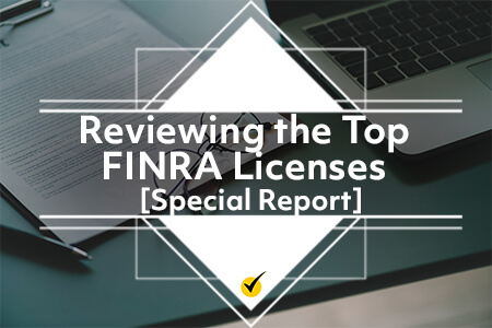 Reviewing the Top FINRA Licenses [Special Report]