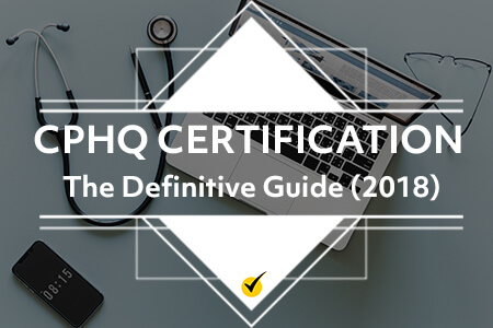 CPHQ Certification: The Definitive Guide (2018)