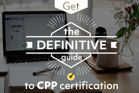 CPP Certification: The Definitive Guide (2018)