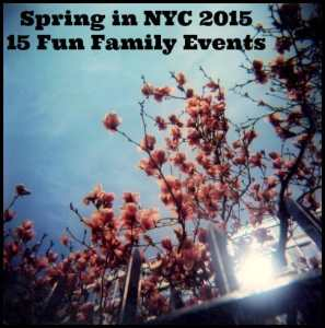 Spring in NYC 2015 – 15 Fun Things For Families