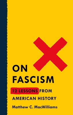 On Fascism: 12 Lessons from American History by Matthew C MacWilliams – A Book Review