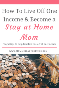 How to live off one income to become a stay at home mom