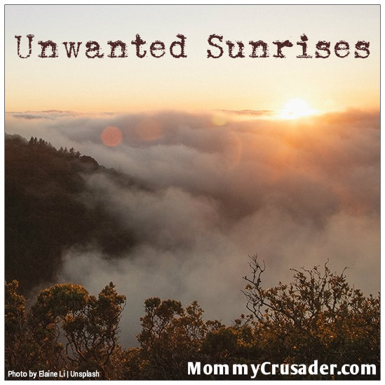 Unwanted Sunrises | MommyCrusader.com