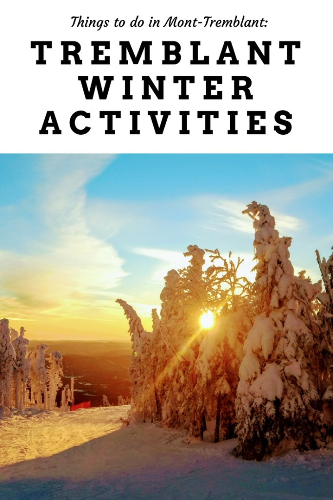 There's so much to do in Mont-Tremblant! Check out this post for all of Tremblant's winter activities.