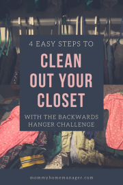 Use the backwards hanger challenge to see what you do and don't wear so that you can purge and clean out your closet