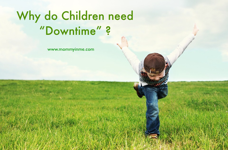 Do children need Downtime? 5 Reasons why Downtime is must for kids