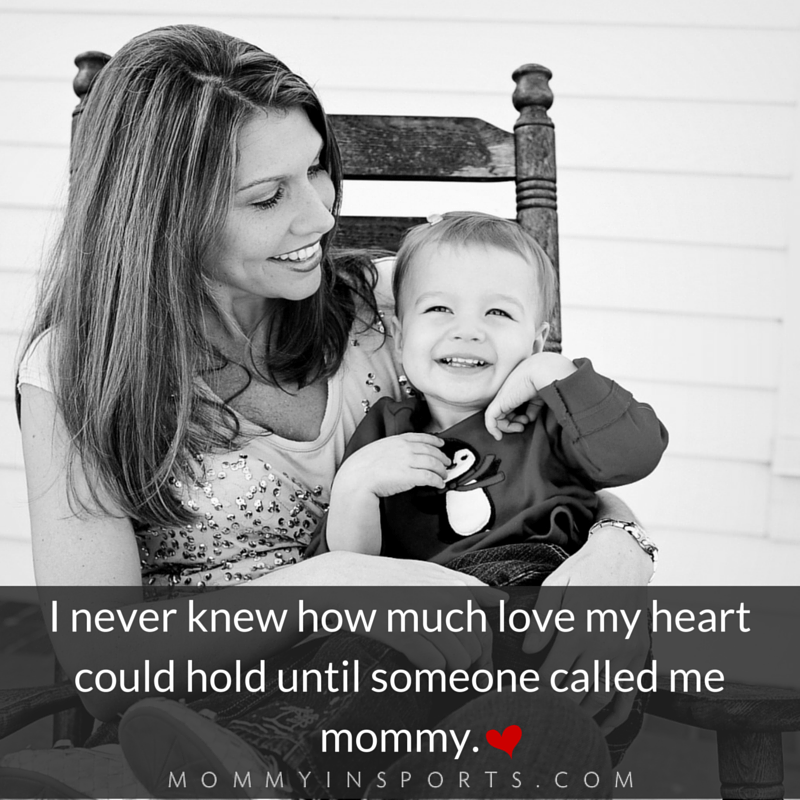 -I never knew how much love my heart could hold until someone called me mommy.-