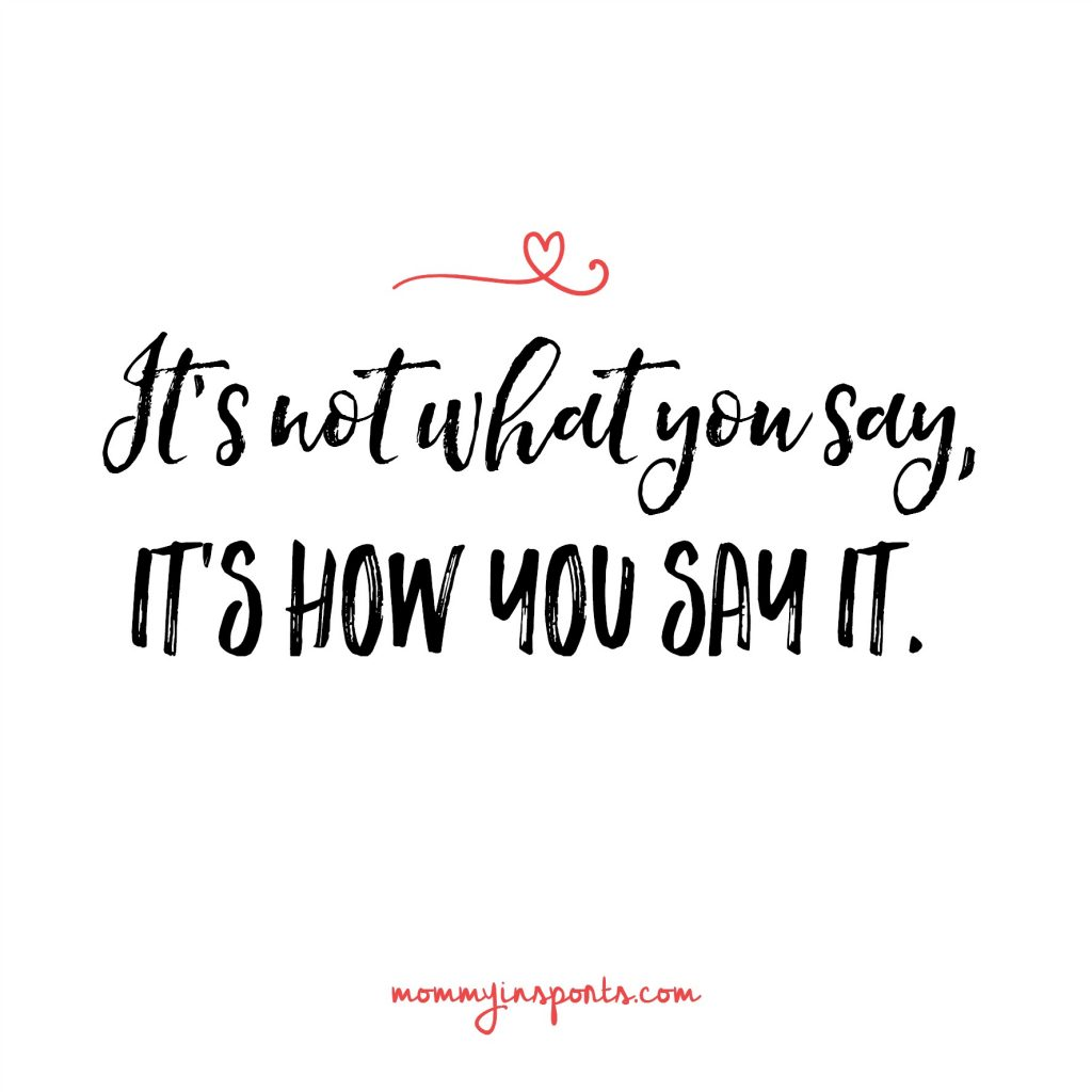 It's not what you say, it's how you say it. What word could you eliminate from your vocabulary that could yield huge results?!