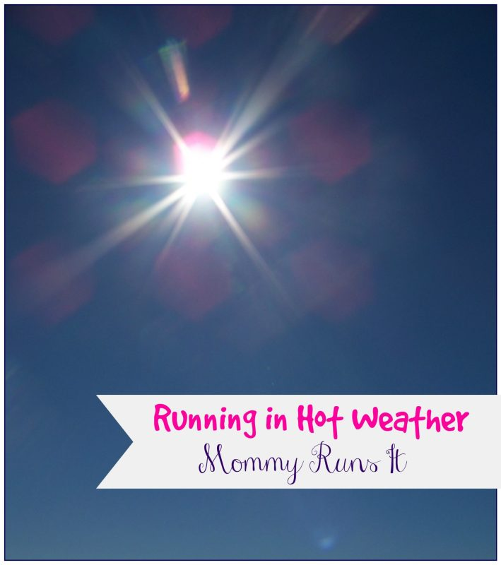 Running in Hot Weather | My Dad's Two Cents | Mommy Runs It