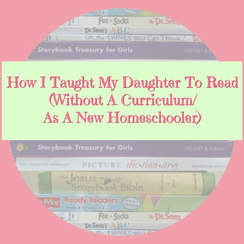 How I Taught My Daughter To Read (Without A Curriculum/ As A New Homeschooler)