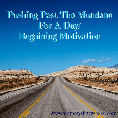 Pushing Past The Mundane For A Day/ Regaining Motivation
