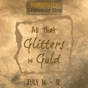 All that Glitters is Gold Giveaway Hop hosted by Mama the Fox
