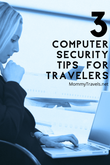 Top 3 computer security tips for travelers