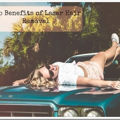 Top Benefits Of Laser Hair Removal