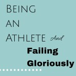 Being an Athlete and Failing Gloriously