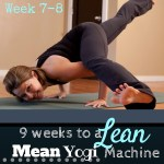9 Weeks to a Lean Mean Yogi Machine (Week 7-8)