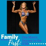 Family First:  One Mom's Journey to the IFBB