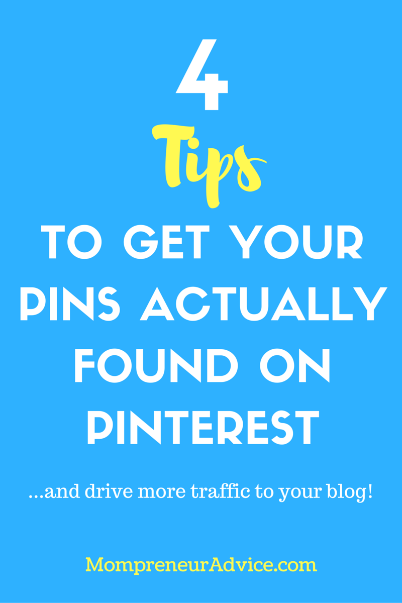 Here's 4 Handy Tips to Get Your Pins Actually Found on Pinterest ...and drive more traffic to your blog! - mompreneuradvice.com