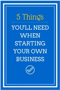 5 Things You Need to Start a Business (and where to get them!)