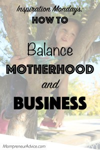 Inspiration Monday: How to Balance Motherhood and Business