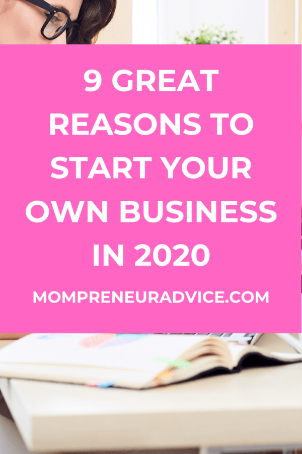 9 great reasons why you should start a business in 2020 - mompreneuradvice.com. Background image is of a woman sitting at a desk with an open book.