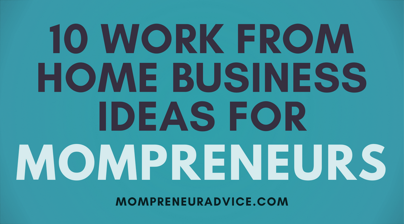 10 Work From Home Business Ideas for Moms
