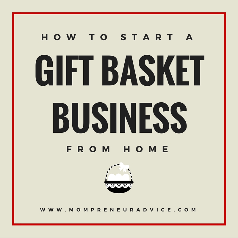 How to start a Gift Basket Business from Home - mompreneuradvice.com. Beige image with red border and black writing. Shows an icon of a basket with eggs and a bow.