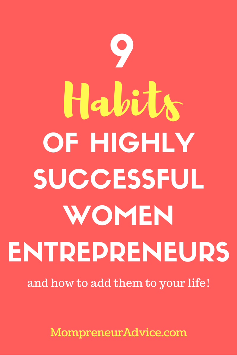 9 Habits of Successful Women Entrepreneurs (and how to add them to your life!) - mompreneuradvice.com. Image is red with white and yellow text.