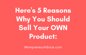 Why You Should Sell Your Own Product