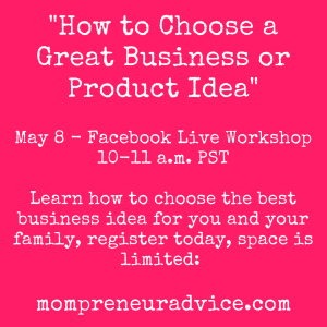 "May 8 Mompreneur Workshop: ""How to Choose a Great Business Idea"""