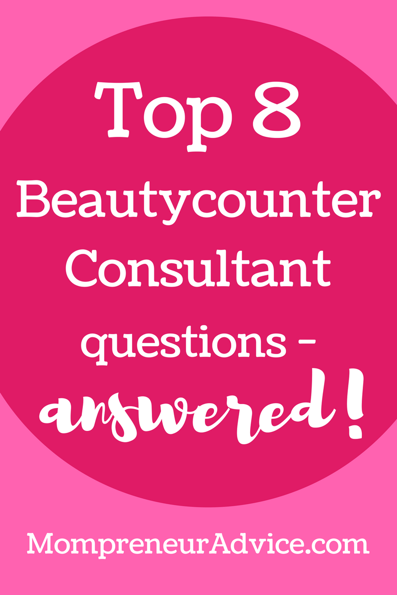 Here's the Top 8 Beautycounter Consultant questions - answered! - mompreneuradvice.com