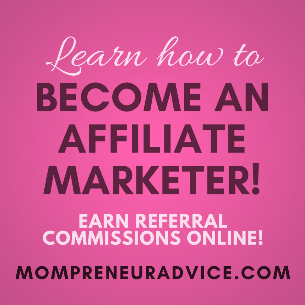 Become an Affiliate Marketer! Learn more - MompreneurAdvice.com