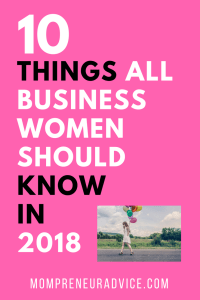 10 Things All Business Women Should Know in 2018