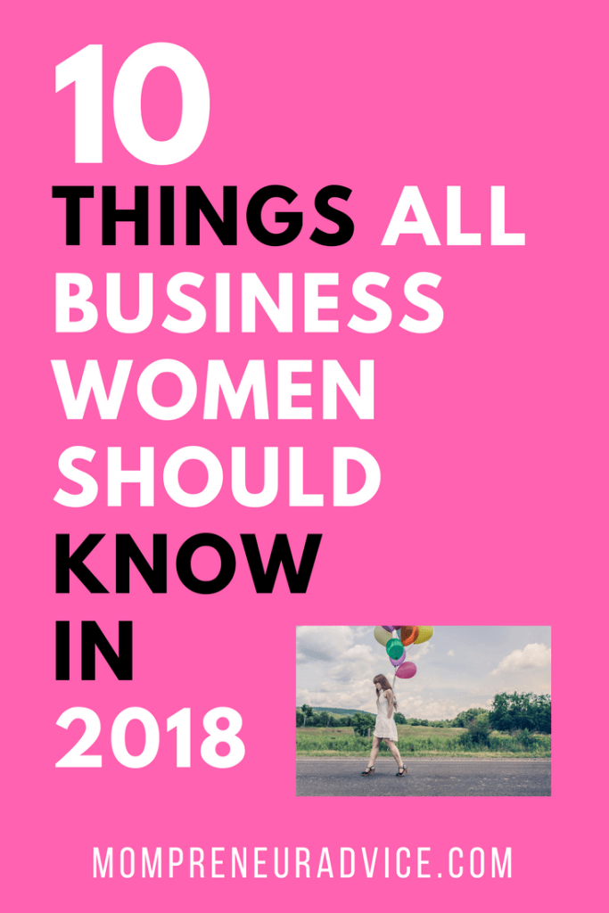 10 Things All Business Women Should Know in 2018 - MompreneurAdvice.com