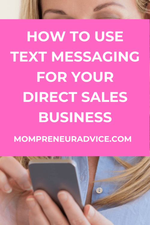 How to use text messaging for your direct sales business - mompreneuradvice.com. Background image is of a woman holding and using a smart phone.