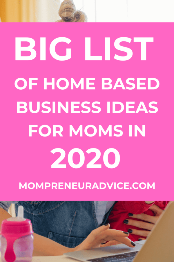 Big list of home based business ideas for moms in 2020 - mompreneuradvice.com