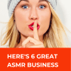 Here's 6 ASMR business ideas - mompreneuradvice.com