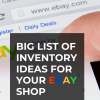 Big list of inventory ideas for your ebay shop.