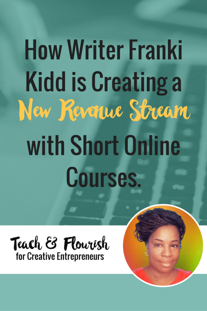 How Writer Franki Kidd is Creating a New Revenue Stream with Short Online Courses.