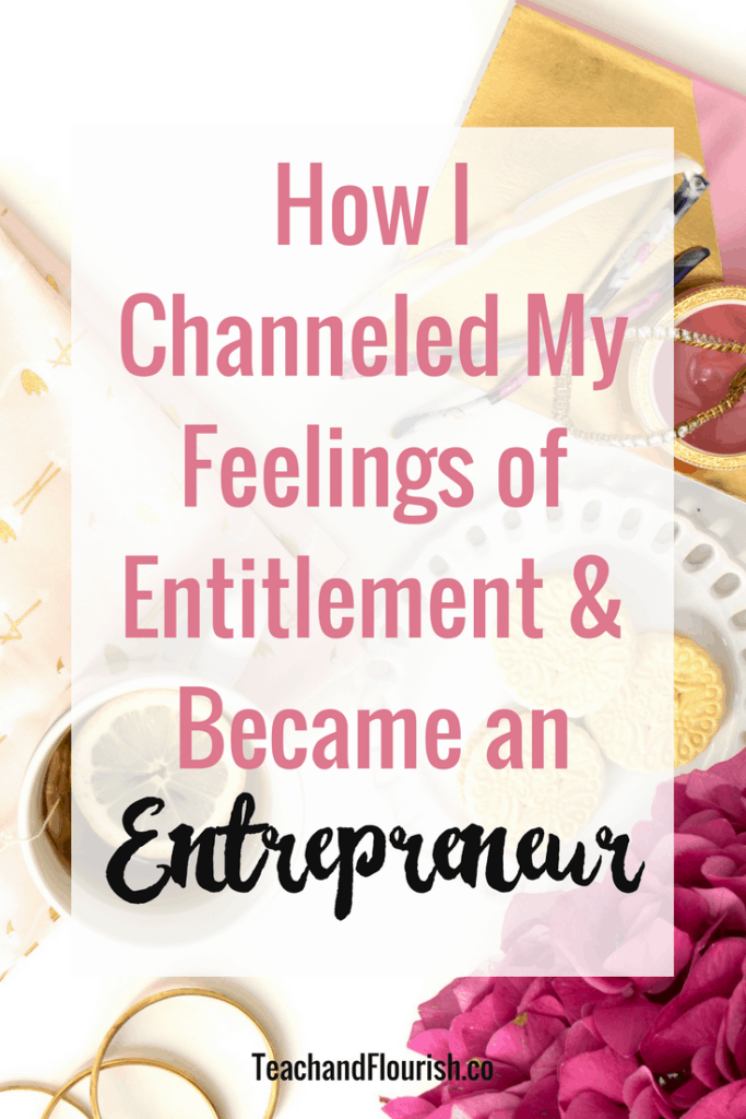 Feeling like society owes you a little something, something? You are not alone. Here's how I channeled my feelings of entitlement and became an entrepreneur. Click through to read the full post.