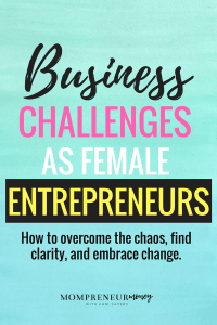 How to Overcome Business Challenges as Female Entrepreneurs and Full-Time Moms