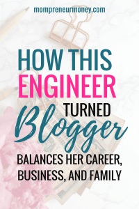 How This Engineer Turned Blogger Balances Her Career, Business, and Family.