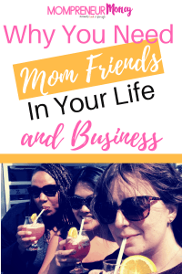 Why You Need Mom Friends in Your Life and Business