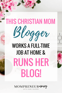This Christian Mom Blogger Works a Full-time Job From Home and Runs Her Blog!