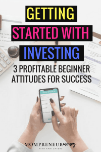 Getting Started With Investing: 3 Profitable Beginner Attitudes for Success