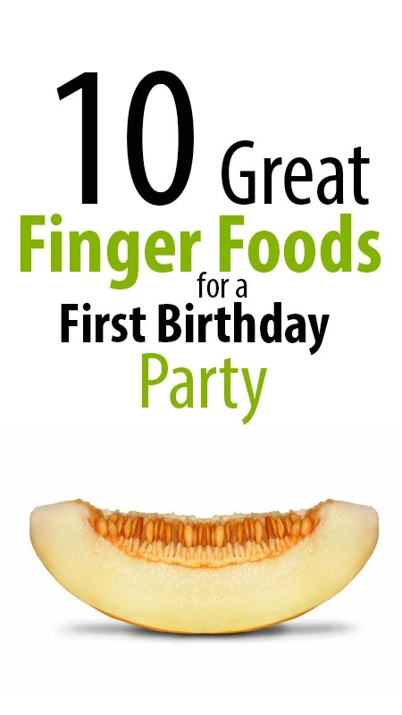 10 Great Finger Foods For A First Birthday Party Moms And Crafters