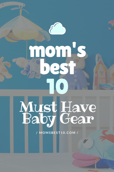 must have baby gear, best new baby products of 2018, moms best 10, new baby gear, new baby products