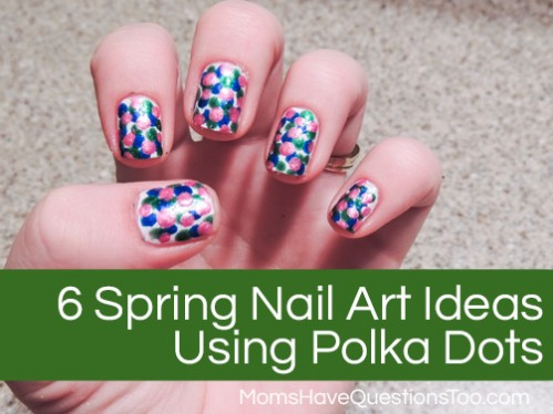 Spring Nail Art Ideas Using Dots Moms Have Questions Too