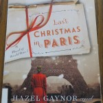 Last Christmas in Paris by Hazel Gaynor and Heather Webb: A Book Review